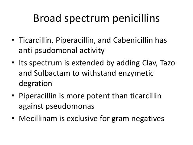 Borad spectrum penicillins are• Need to be given high doses  – Piperacillin – 4.5g -3 to 4 times  – Ticarcillin as 3.2g- 3...