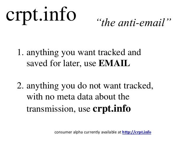 crpt.info 1. anything you want tracked and saved for later, use EMAIL 2. anything you do not want tracked, with no meta da...
