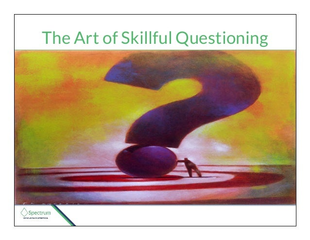 The Art of Skillful Questioning