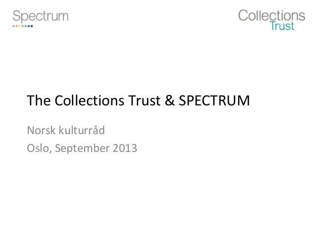 The Collections Trust & SPECTRUM Norsk kulturråd Oslo, September 2013