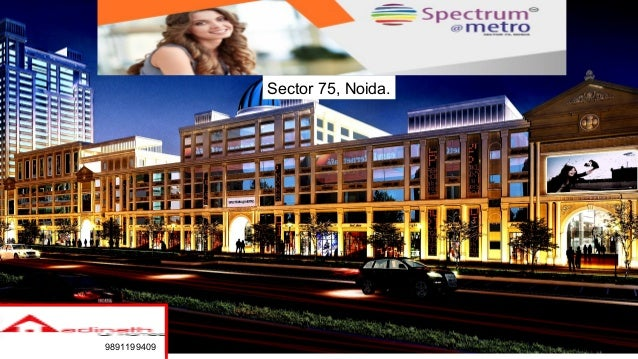 Sector 75, Noida. 9891199409