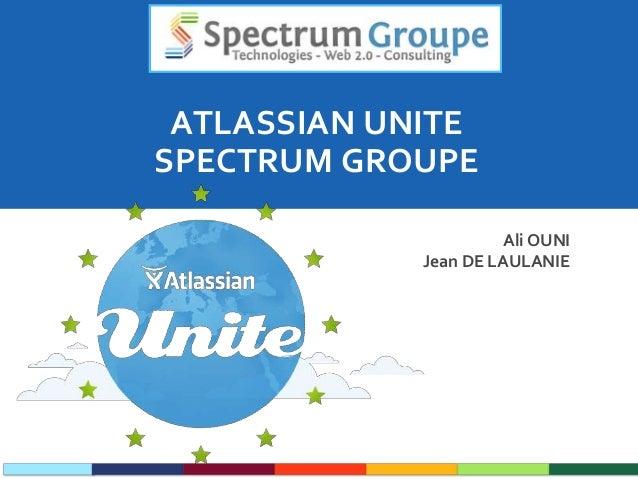 ATLASSIAN UNITE SPECTRUM GROUPE Ali OUNI Jean DE LAULANIE