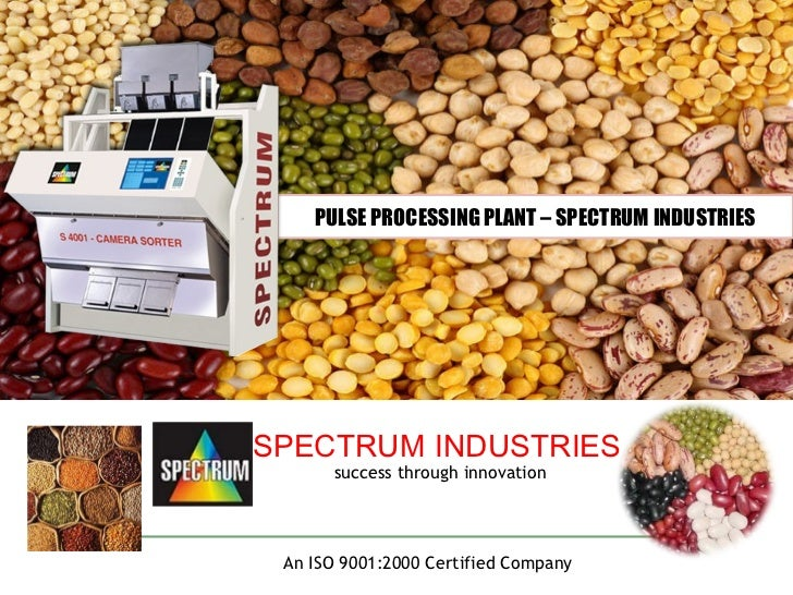 SPECTRUM INDUSTRIES success through innovation PULSE PROCESSING PLANT – SPECTRUM INDUSTRIES An ISO 9001:2000 Certified Com...