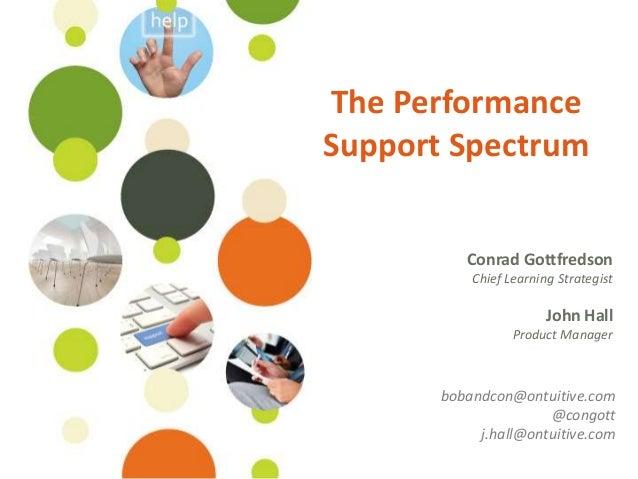 The PerformanceSupport Spectrum          Conrad Gottfredson           Chief Learning Strategist                        Joh...