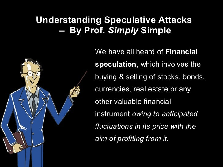 Understanding Speculative Attacks  –  By Prof.  Simply  Simple <ul><li>We have all heard of  Financial speculation , which...