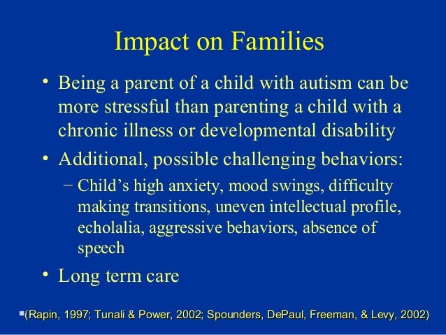 autism impact on the family A couple of years a go i was asked to write an article on the affects of autism in  families and in partner relationships, for the may/june 2008 issue of family.