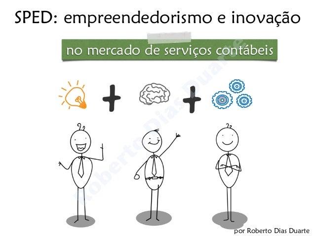 SPED: empreendedorismo e inovação  no mercado de serviços contábeis  por Roberto Dias Duarte