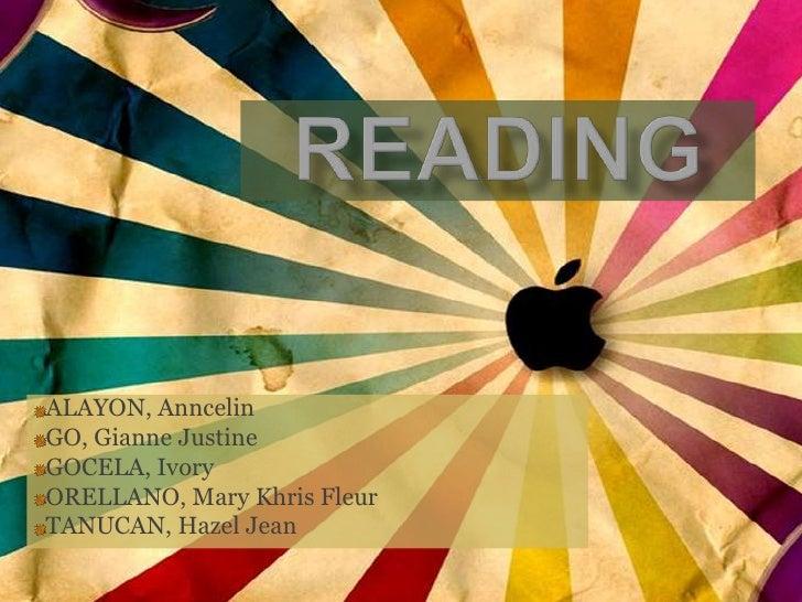 Reading<br />ALAYON, Anncelin<br />GO, Gianne Justine<br />GOCELA, Ivory<br />ORELLANO, Mary KhrisFleur<br />TANUCAN, Haze...
