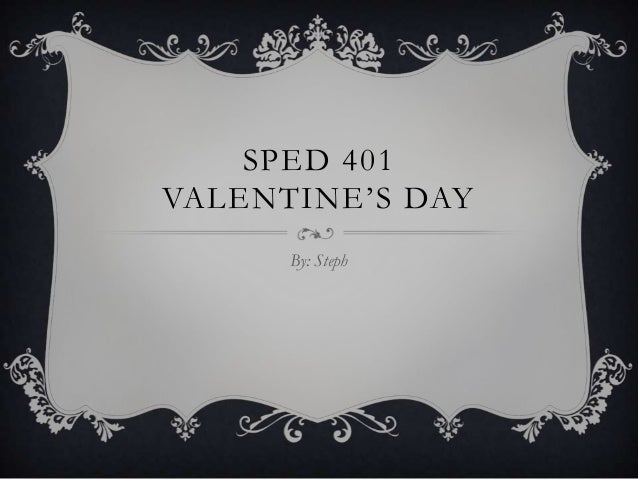 SPED 401VALENTINE'S DAY      By: Steph