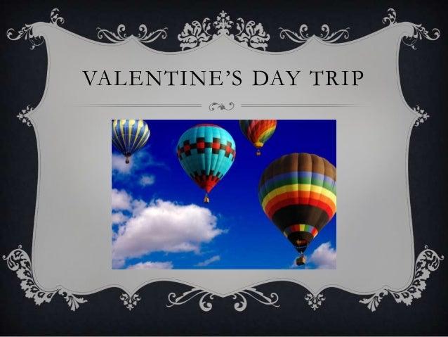 VALENTINE'S DAY TRIP