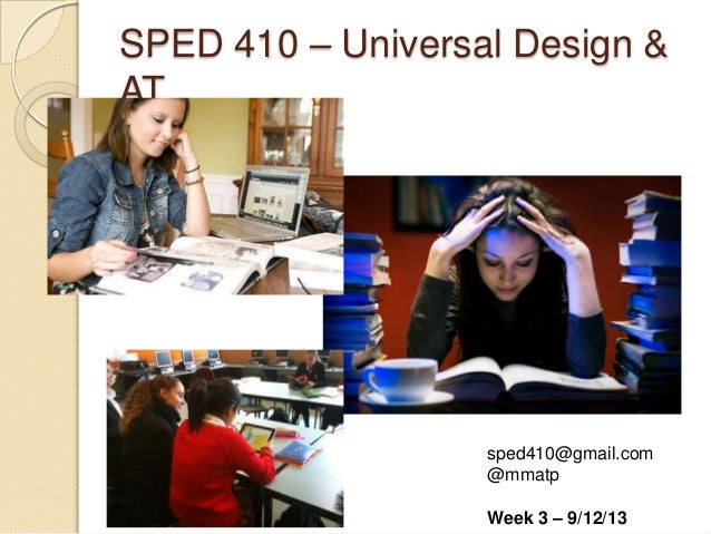 SPED 410 – Universal Design & AT sped410@gmail.com @mmatp Week 3 – 9/12/13
