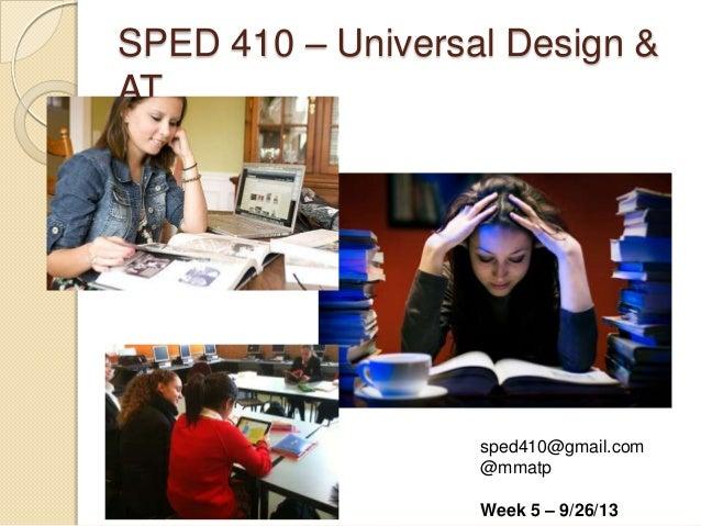 SPED 410 – Universal Design & AT sped410@gmail.com @mmatp Week 5 – 9/26/13