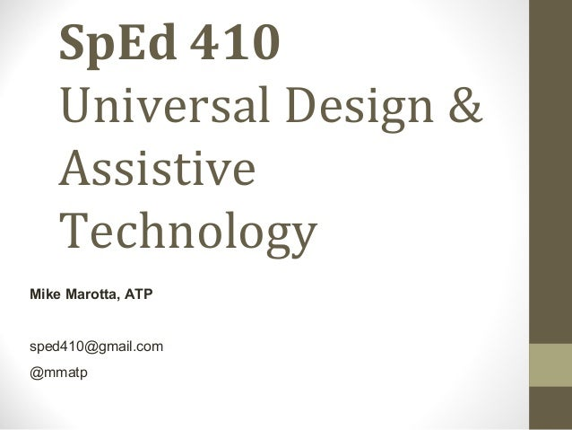 SpEd 410 Universal Design & Assistive Technology Mike Marotta, ATP sped410@gmail.com @mmatp