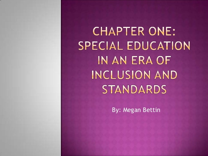 Chapter one: special education in an era of inclusion and standards<br />By: Megan Bettin<br />