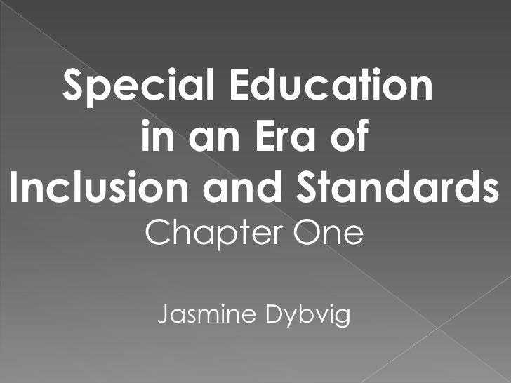 Special Education <br />in an Era of<br />Inclusion and Standards<br />Chapter One<br />Jasmine Dybvig<br />