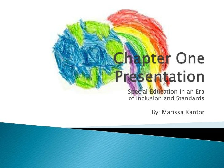Chapter One Presentation Special Education in an Era  of Inclusion and Standards By: Marissa Kantor