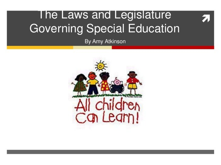 The Laws and Legislature Governing Special Education<br />By Amy Atkinson<br />