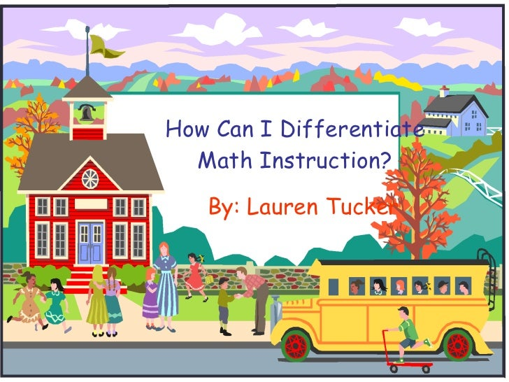 How Can I Differentiate Math Instruction? By: Lauren Tucker