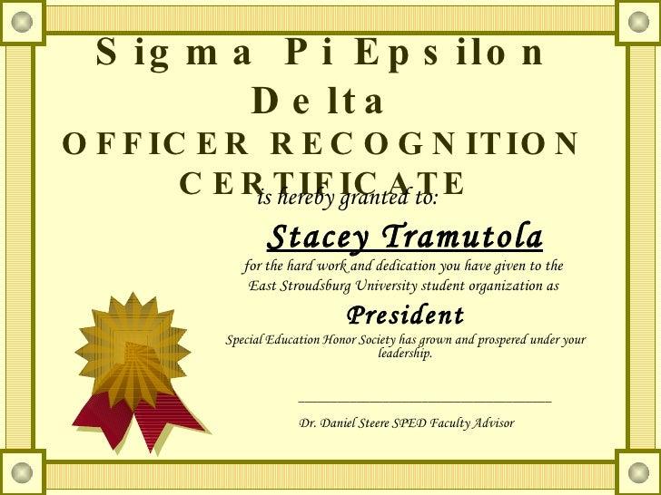 Sigma Pi Epsilon Delta OFFICER RECOGNITION CERTIFICATE <ul><li>is hereby granted to: </li></ul><ul><li>Stacey Tramutola </...