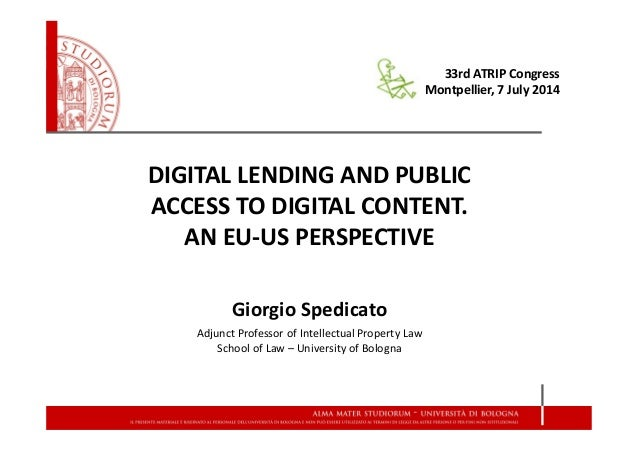 DIGITAL LENDING AND PUBLIC ACCESS TO DIGITAL CONTENT. AN EU-US PERSPECTIVE Giorgio Spedicato Adjunct Professor of Intellec...