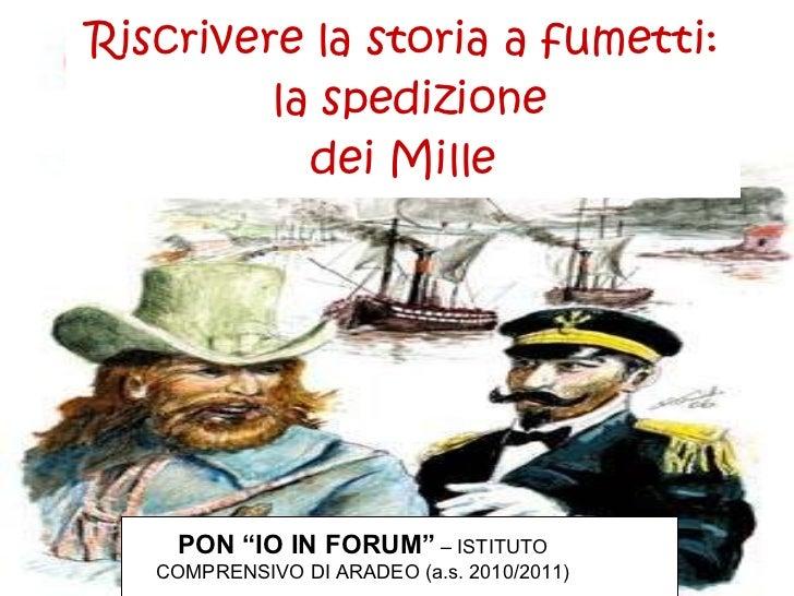 """Riscrivere la storia a fumetti:  la spedizione dei Mille PON """"IO IN FORUM""""   – ISTITUTO COMPRENSIVO DI ARADEO (a.s. 2010/2..."""
