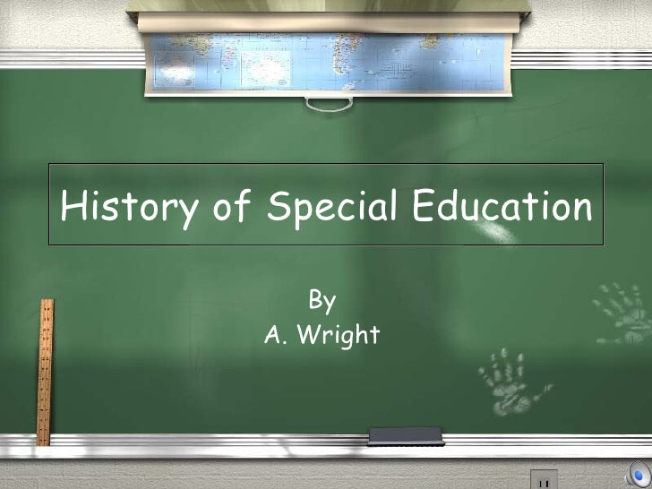 History of Special Education By  A. Wright