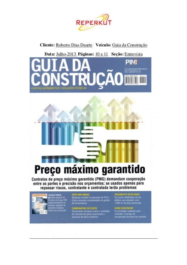 Cliente: Roberto Dias Duarte Veículo: Guia da Construção Data: Julho-2013 Páginas: 10 e 11 Seção: Entrevista