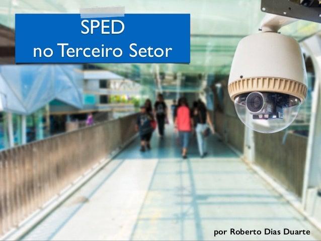 RobertoDiasDuarte SPED no Terceiro Setor por Roberto Dias Duarte