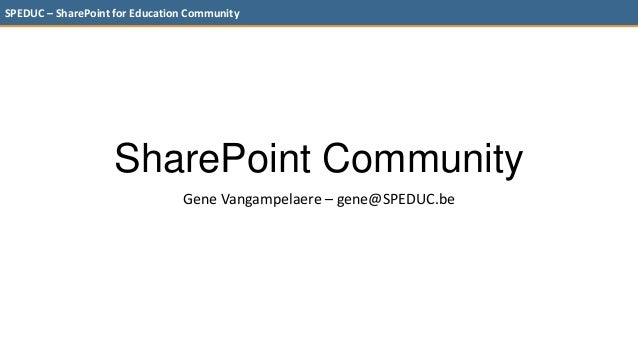 SPEDUC – SharePoint for Education Community                    SharePoint Community                                Gene Va...