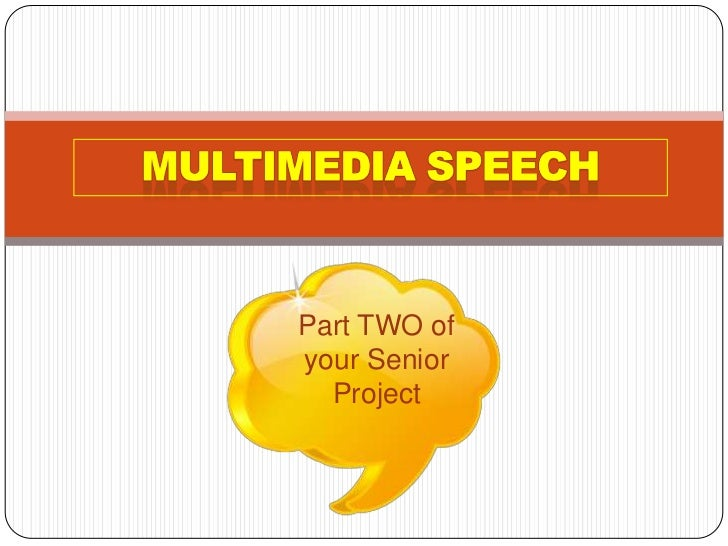 Multimedia Speech<br />Part TWO of your Senior Project<br />