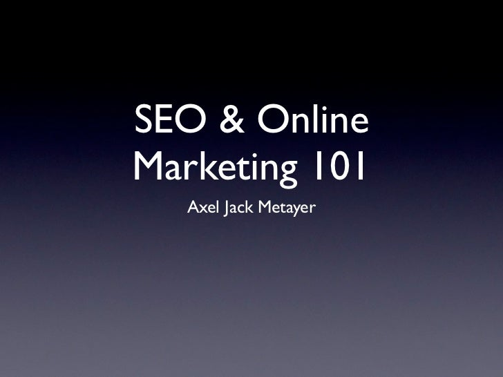 SEO & OnlineMarketing 101   Axel Jack Metayer