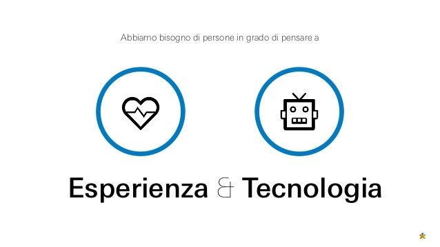 Esperienza & Tecnologia Abbiamo bisogno di persone in grado di pensare a