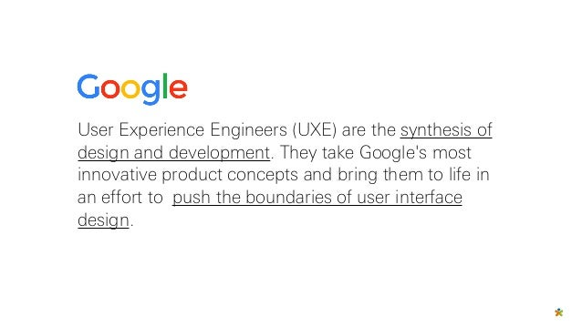 User Experience Engineers (UXE) are the synthesis of design and development. They take Google's most innovative product co...