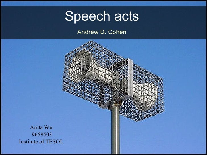 Speech acts   Andrew D. Cohen   Anita Wu  9659503 Institute of TESOL