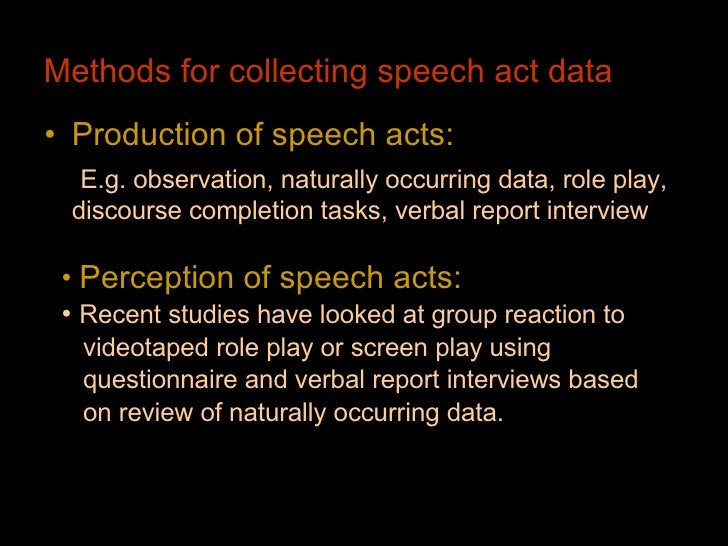 Methods for collecting speech act data   <ul><li>Production of speech acts:   </li></ul><ul><li>E.g. observation, naturall...