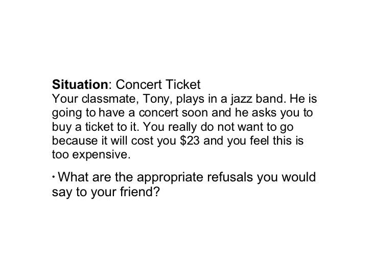 <ul><li>Situation : Concert Ticket  Your classmate, Tony, plays in a jazz band. He is going to have a concert soon and he ...