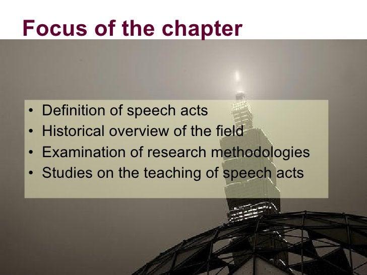 Focus of the chapter   <ul><li>Definition of speech acts  </li></ul><ul><li>Historical overview of the field </li></ul><ul...