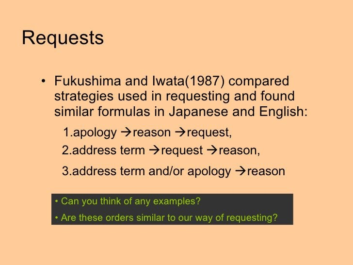 Requests  <ul><li>Fukushima and Iwata(1987) compared strategies used in requesting and found similar formulas in Japanese ...