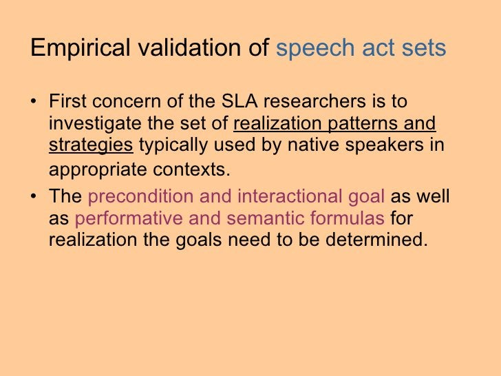 Empirical validation of  speech act sets   <ul><li>First concern of the SLA researchers is to investigate the set of  real...