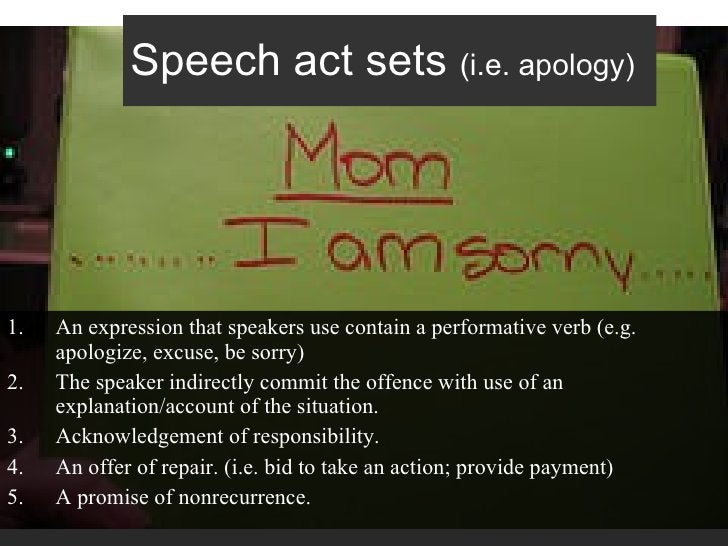Speech act sets  (i.e. apology)   <ul><li>An expression that speakers use contain a performative verb (e.g. apologize, exc...