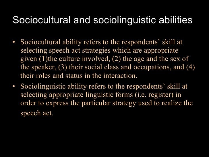 Sociocultural and sociolinguistic abilities   <ul><li>Sociocultural ability refers to the respondents' skill at selecting ...