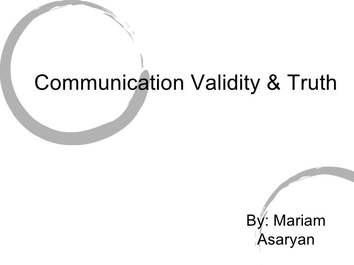 Communication Validity & Truth  By: Mariam Asaryan