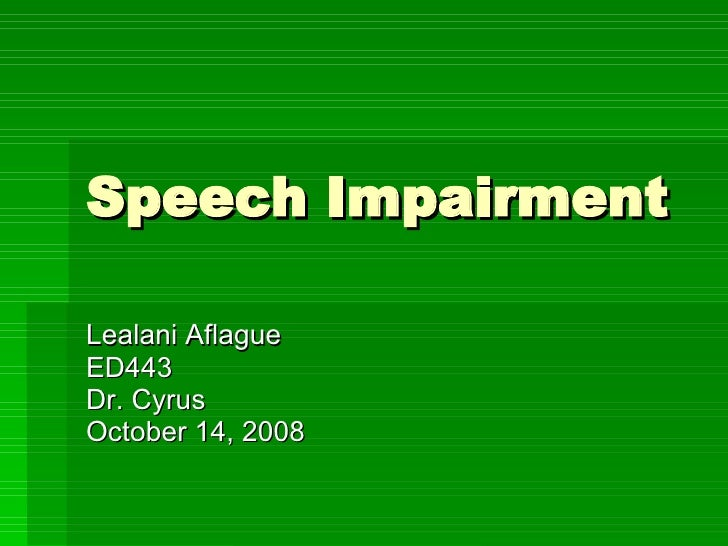 Speech Impairment Lealani Aflague ED443 Dr. Cyrus October 14, 2008