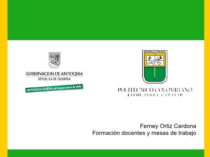 Ferney Ortiz Cardona Formación docentes y mesas de trabajo