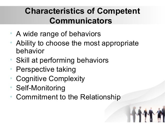 characteristics of competent communicators Intercultural communication skills are those required to communicate, or share  information, with people from other cultures and social groups while language.