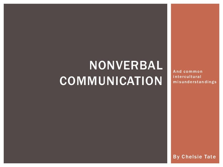And common intercultural misunderstandings<br />By Chelsie Tate<br />Nonverbal Communication<br />