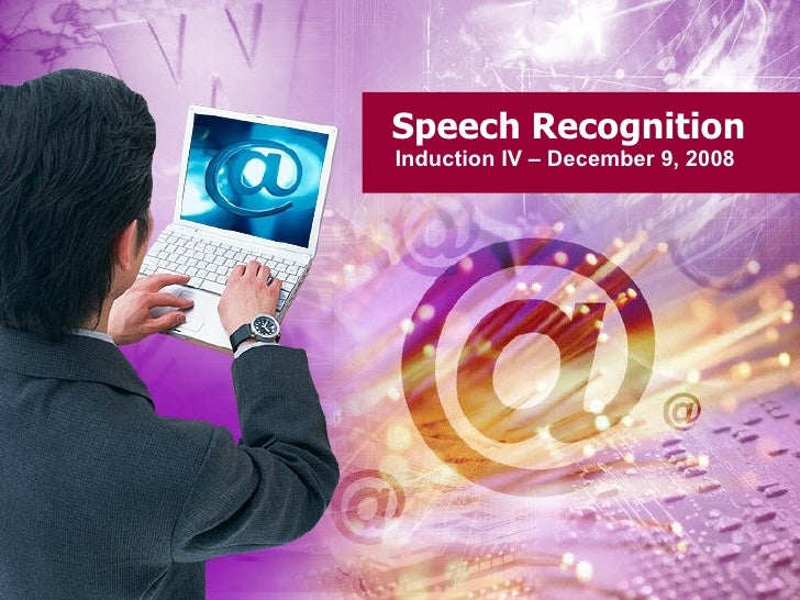 Speech Recognition Induction IV – December 9, 2008