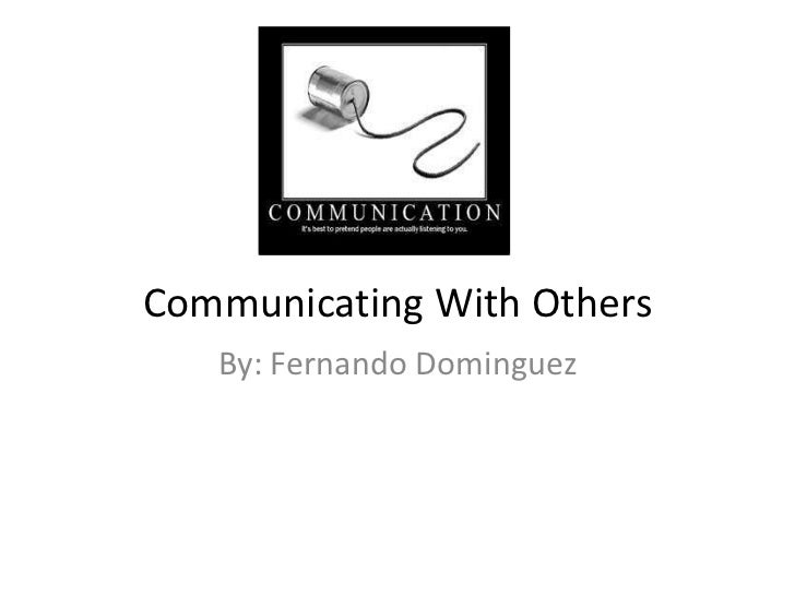 Communicating With Others   By: Fernando Dominguez