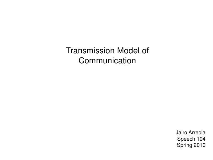 Transmission Model of Communication<br />JairoArreola<br />Speech 104<br />Spring 2010<br />