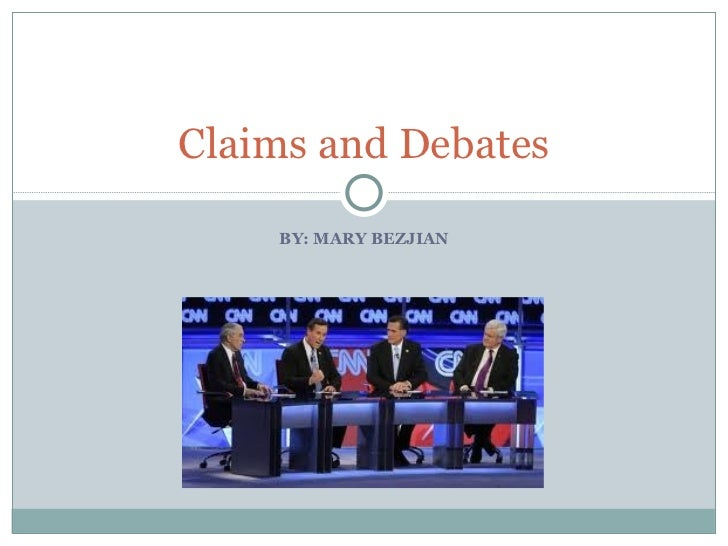 Claims and Debates    BY: MARY BEZJIAN